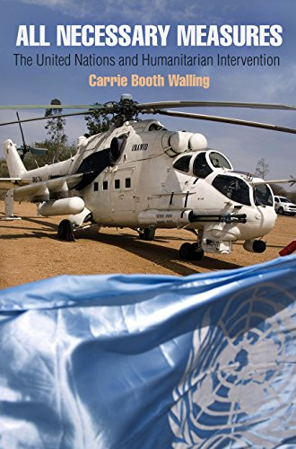 All Necessary Measures : The United Nations and Humanitarian Intervention: Walling, Carrie Booth