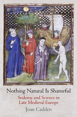 Nothing Natural is Shameful - Sodomy and Science in Late Medieval Europe