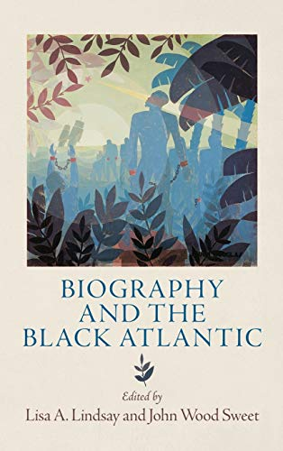 9780812245462: Biography and the Black Atlantic (The Early Modern Americas)