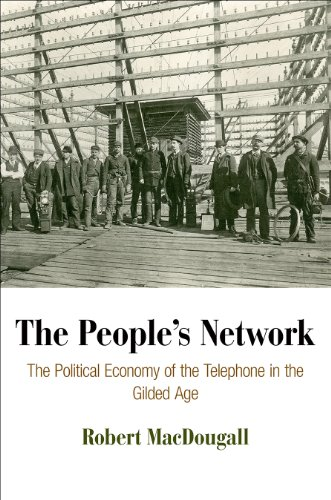 9780812245691: The People's Network: The Political Economy of the Telephone in the Gilded Age (American Business, Politics, and Society)