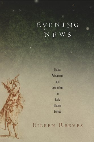 9780812245745: Evening News: Optics, Astronomy, and Journalism in Early Modern Europe (Material Texts)