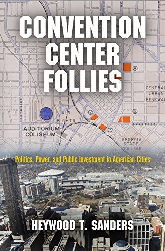 9780812245776: Convention Center Follies: Politics, Power, and Public Investment in American Cities (American Business, Politics, and Society)