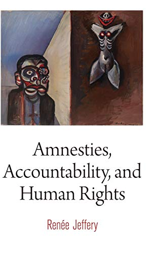 Amnesties, Accountability, and Human Rights (Hardback): Renee Jeffery