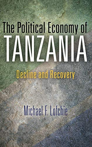 The Political Economy of Tanzania: Decline and Recovery: Lofchie, Michael F.