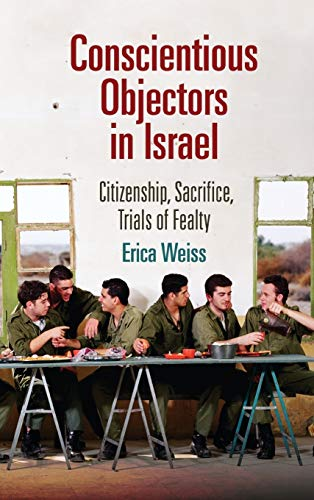 9780812245929: Conscientious Objectors in Israel: Citizenship, Sacrifice, Trials of Fealty (The Ethnography of Political Violence)