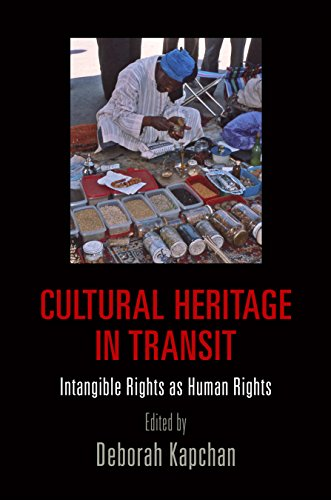 Cultural Heritage in Transit: Intangible Rights as Human Rights (Pennsylvania Studies in Human ...