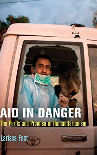 9780812246032: Aid in Danger: The Perils and Promise of Humanitarianism (Pennsylvania Studies in Human Rights)
