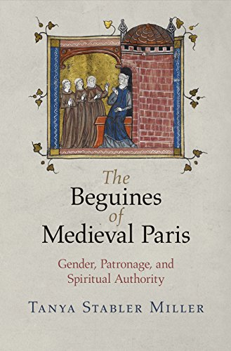 The Beguines of Medieval Paris: Gender, Patronage, and Spiritual Authority (The Middle Ages Series)...