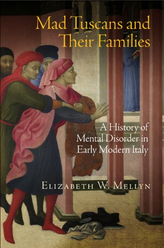 Mad Tuscans and Their Families: A History of Mental Disorder in Early Modern Italy: Mellyn, ...