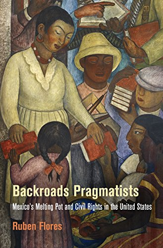 9780812246209: Backroads Pragmatists: Mexico's Melting Pot and Civil Rights in the United States (Politics and Culture in Modern America)