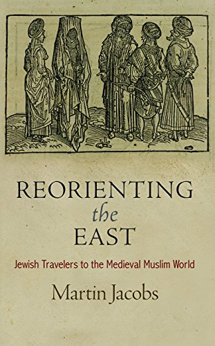 Reorienting the East: Jewish Travelers to the Medieval Muslim World (Hardback): Martin Jacobs