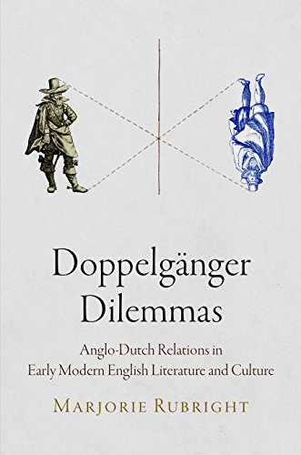 Doppelganger Dilemmas: Anglo-Dutch Relations in Early Modern English Literature and Culture (...