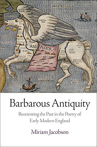 Barbarous Antiquity: Reorienting the Past in the Poetry of Early Modern England: Jacobson, Miriam