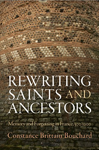 9780812246360: Rewriting Saints and Ancestors: Memory and Forgetting in France, 500-1200 (The Middle Ages Series)