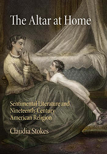 The Altar at Home: Sentimental Literature and Nineteenth-Century American Religion (Hardback): ...