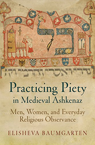 9780812246407: Practicing Piety in Medieval Ashkenaz: Men, Women, and Everyday Religious Observance (Jewish Culture & Contexts)