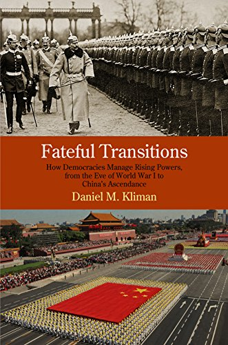 Fateful Transitions: How Democracies Manage Rising Powers, from the Eve of World War I to China&#...
