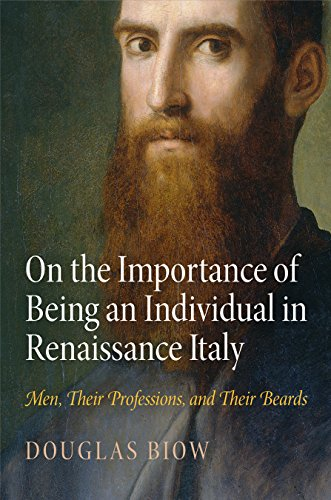 On the Importance of Being an Individual in Renaissance Italy: Men, Their Professions, and Their ...