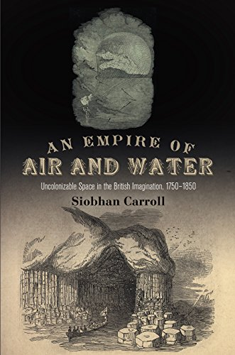 9780812246780: An Empire of Air and Water: Uncolonizable Space in the British Imagination, 1750-1850