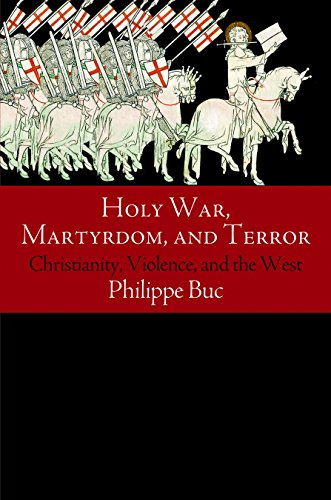 Holy War, Martyrdom, and Terror: Christianity, Violence, and the West (Haney Foundation Series): ...