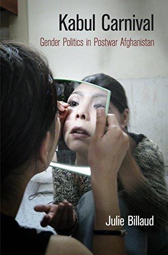 Kabul Carnival: Gender Politics in Postwar Afghanistan (Hardcover): Julie Billaud