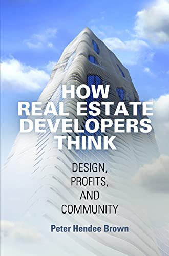 9780812247053: How Real Estate Developers Think: Design, Profits, and Community (The City in the Twenty-first Century)