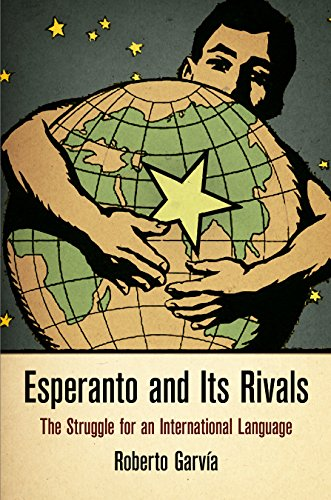 9780812247107: Esperanto and Its Rivals: The Struggle for an International Language (Haney Foundation Series)