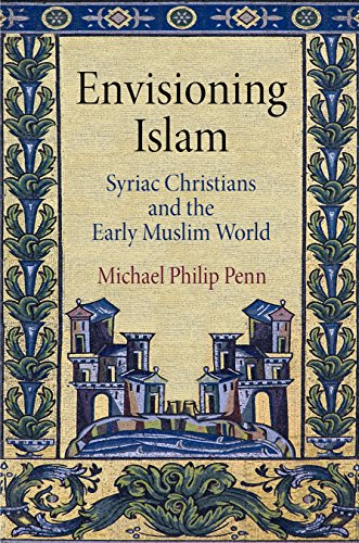 9780812247220: Envisioning Islam: Syriac Christians and the Early Muslim World (Divinations: Rereading Late Ancient Religion)