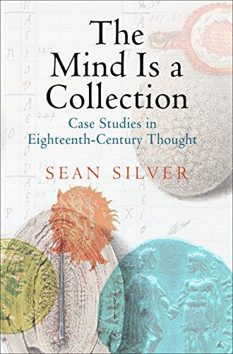 The Mind Is a Collection: Case Studies in Eighteenth-Century Thought (Hardback): Sean Silver