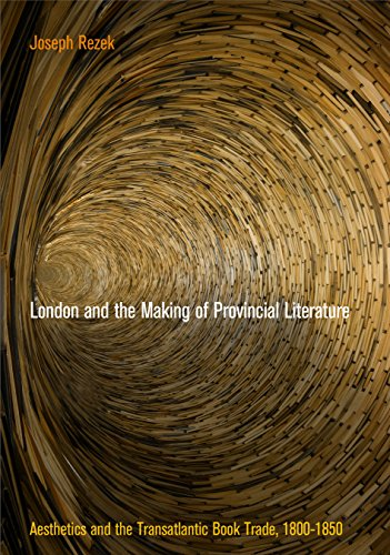9780812247343: London and the Making of Provincial Literature: Aesthetics and the Transatlantic Book Trade 1800-1850