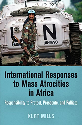 9780812247374: International Responses to Mass Atrocities in Africa: Responsibility to Protect, Prosecute, and Palliate (Pennsylvania Studies in Human Rights)