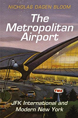 The Metropolitan Airport: JFK International and Modern New York (Hardcover): Nicholas Dagen Bloom