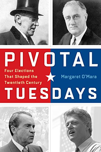 Pivotal Tuesdays: Four Elections That Shaped the Twentieth Century (Hardcover): Margaret O'Mara