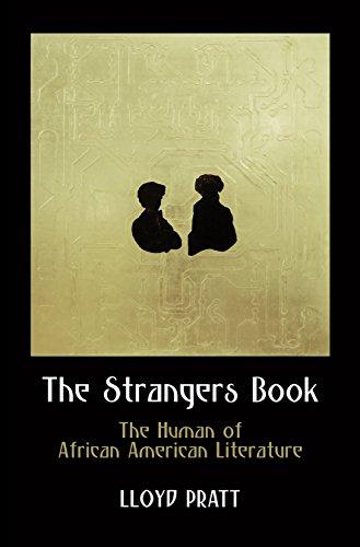 The Strangers Book: The Human of African American Literature (Haney Foundation Series): Lloyd Pratt