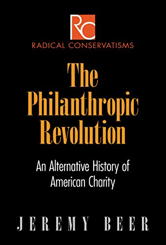The Philanthropic Revolution: An Alternative History of American Charity (Radical Conservatisms): ...
