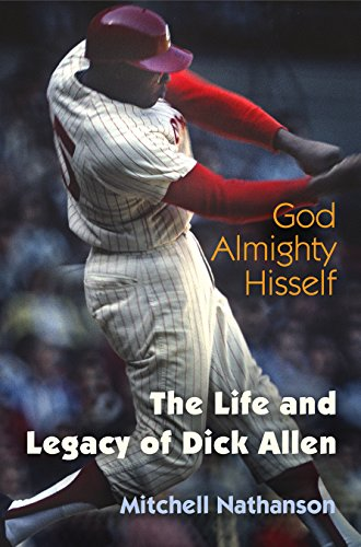 God Almighty Hisself: The Life and Legacy of Dick Allen (Hardcover): Mitchell Nathanson