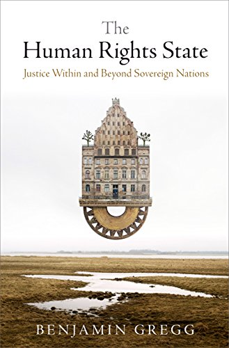 The Human Rights State: Justice Within and Beyond Sovereign Nations (Hardback): Benjamin Gregg