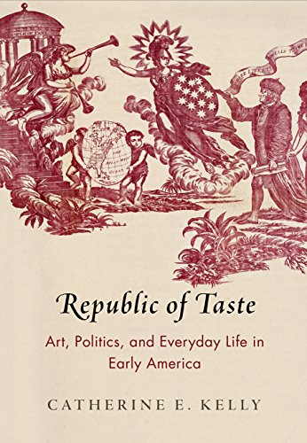 9780812248234: Republic of Taste: Art, Politics, and Everyday Life in Early America (Early American Studies)