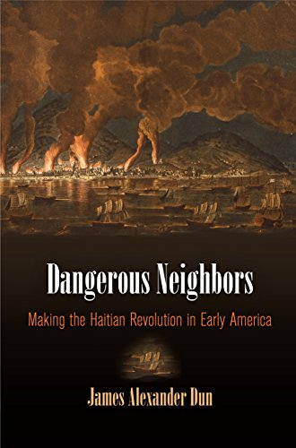 Dangerous Neighbors: Making the Haitian Revolution in Early America (Hardcover): James Alexander ...