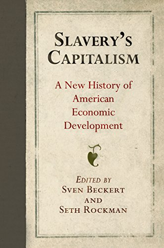 9780812248418: Slavery's Capitalism: A New History of American Economic Development (Early American Studies)