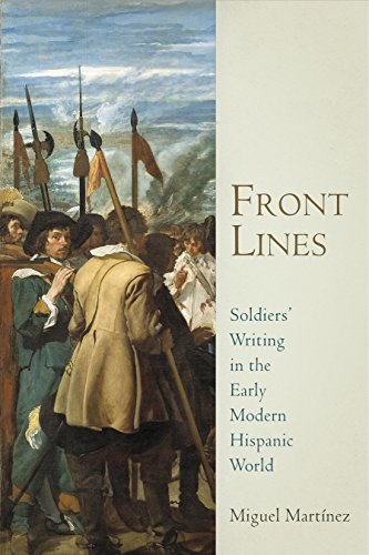 Front Lines: Soldiers' Writing in the Early Modern Hispanic World (Hardcover): Miguel Martinez
