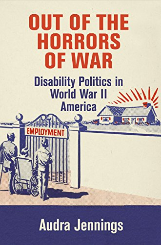 Out of the Horrors of War: Disability Politics in World War II America (Hardcover): Audra Jennings