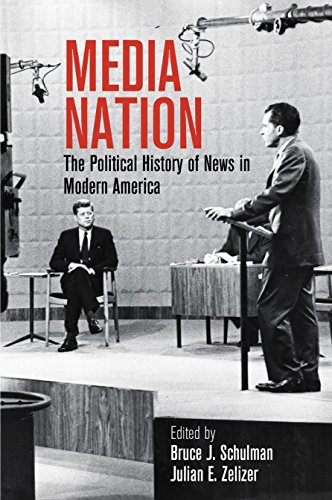Media Nation: The Political History of News in Modern America (Politics and Culture in Modern ...