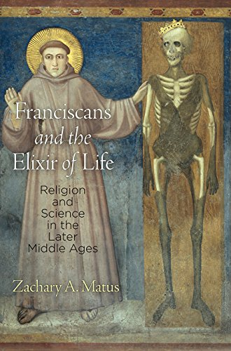 Franciscans and the Elixir of Life: Religion and Science in the Later Middle Ages (The Middle Ages ...
