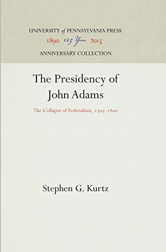 9780812271010: The Presidency of John Adams: The Collapse of Federalism, 1795-1800