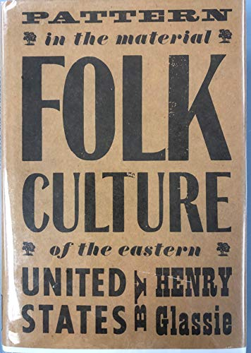 PATTERN IN THE MATERIAL FOLK CULTURE OF THE EASTERN UNITED STATES: Henry H. Glassie