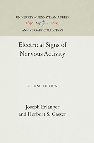 Electrical Signs of Nervous Activity: Erlanger, Joseph;Gasser, Herbert S.