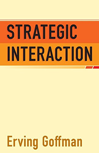Strategic Interaction (Conduct and Communication Monograph 1): Erving Goffman