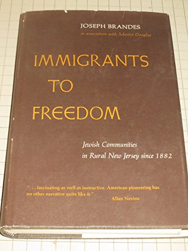 IMMIGRANTS TO FREEDOM: JEWISH COMMUNITIES IN RURAL NEW JERSEY SINCE 1882: Brandes, Joseph