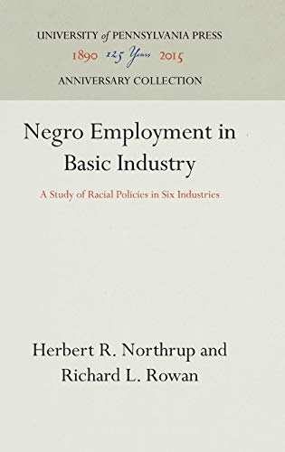 Negro employment in basic industry. A study of racial policies in six industries. (Volume I - ...